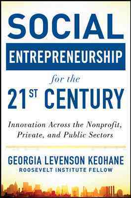 Social Entrepreneurship for the 21st Century: Innovation Across the Nonprofit, Public, and Private Sectors (Hardcover)