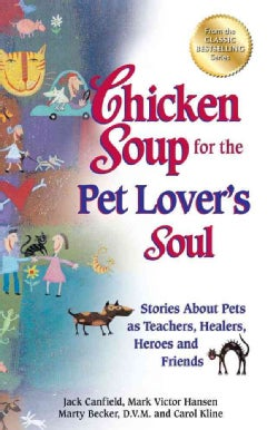 Chicken Soup for the Pet Lover's Soul: Stories About Pets as Teachers, Healers, Heroes and Friends (Paperback)