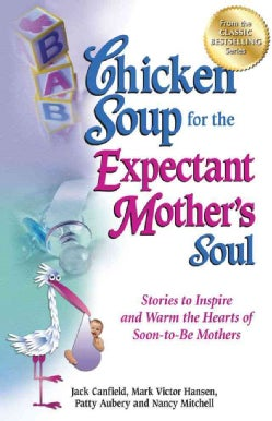 Chicken Soup for the Expectant Mother's Soul: Stories to Inspire and Warm the Hearts of Soon-to-Be Mothers (Paperback)