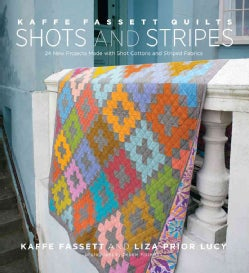 Kaffe Fassett Quilts Shots and Stripes: 24 New Projects Made With Shot Cottons and Striped Fabrics (Hardcover)