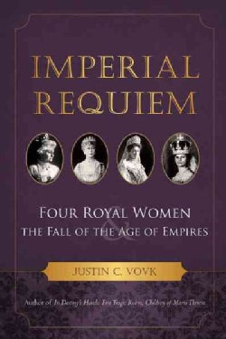 Imperial Requiem: Four Royal Women and the Fall of the Age of Empires (Paperback)