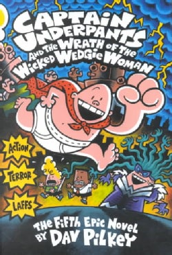 Captain Underpants and the Wrath of the Wicked Wedgie Woman (Hardcover)