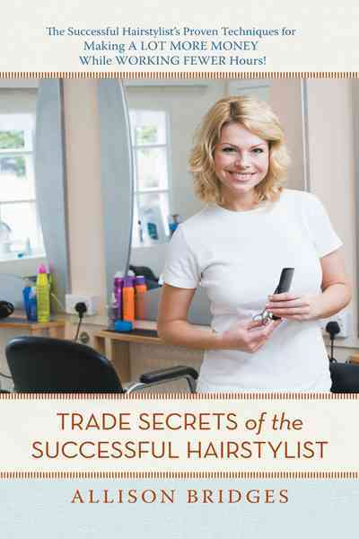 Trade Secrets of the Successful Hairstylist: The Successful Hairstylist's Proven Techniques for Making a Lot ... (Paperback)