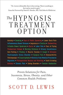 The Hypnosis Treatment Option: Proven Solutions for Pain, Insomnia, Stress, Obesity, and Other Common Health Prob... (Paperback)
