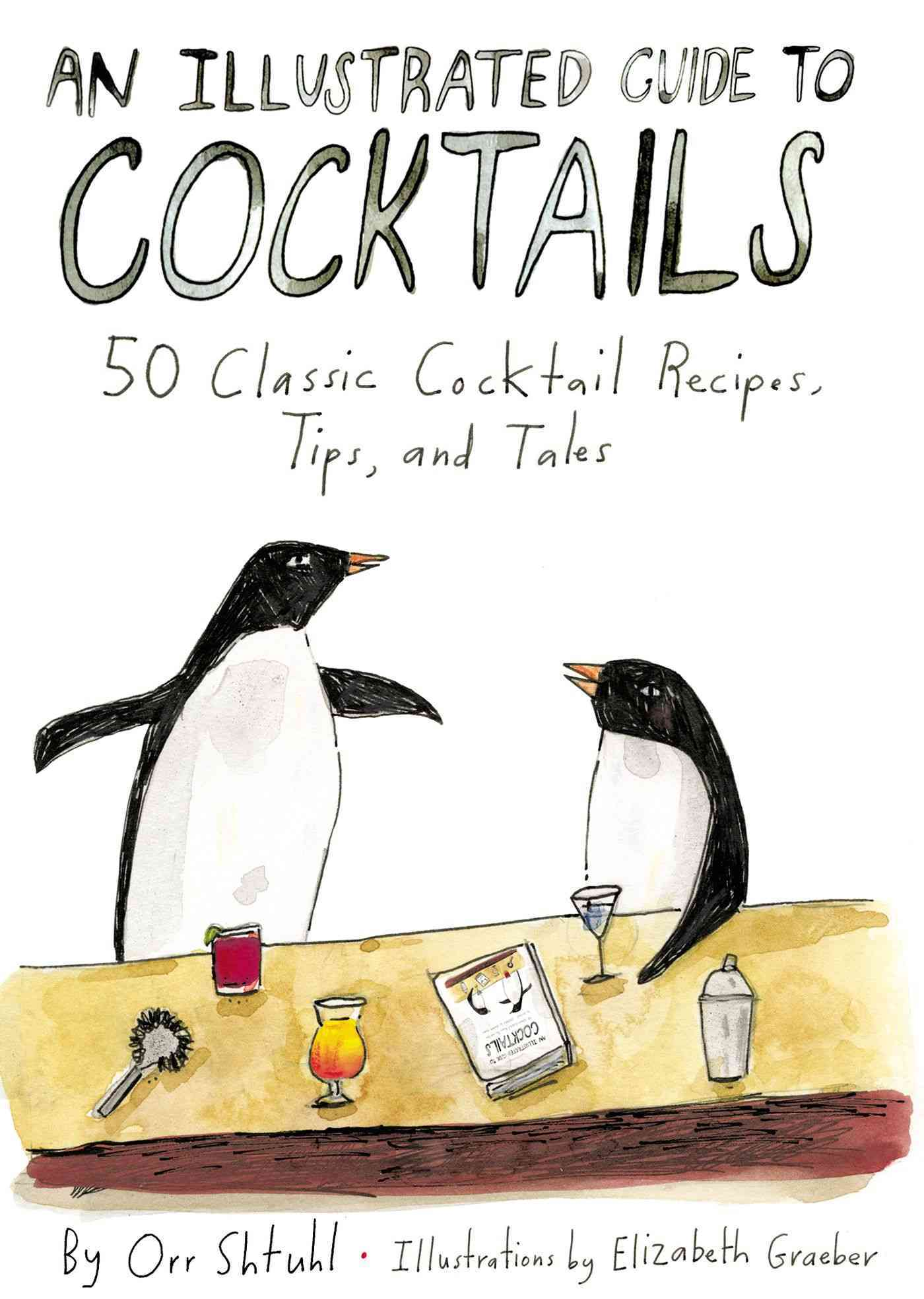 An Illustrated Guide to Cocktails: 50 Classic Cocktail Recipes, Tips, and Tales (Hardcover)