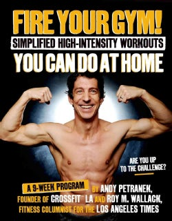 Fire Your Gym!: Simplified High-Intensity Workouts You Can Do at Home: A 9-week Program (Paperback)