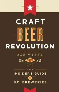 Craft Beer Revolution: The Insider's Guide to B.C. Breweries (Paperback)