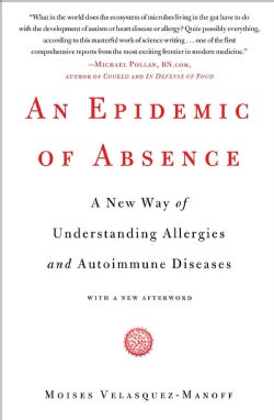 An Epidemic of Absence: A New Way of Understanding Allergies and Autoimmune Diseases (Paperback)