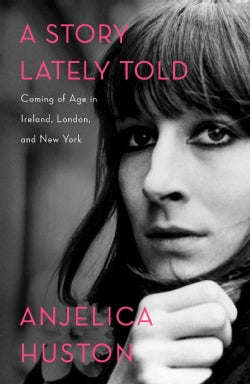 A Story Lately Told: Coming of Age in Ireland, London, and New York (Hardcover)