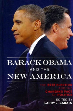 Barack Obama and the New America: The 2012 Election and the Changing Face of Politics (Hardcover)