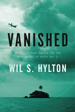 Vanished: The Sixty-Year Search for the Missing Men of World War II (Hardcover)
