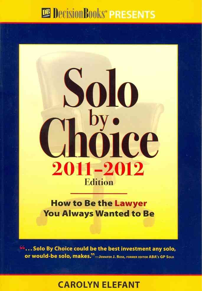 Solo by Choice 2011-2012: How to Be the Lawyer You Always Wanted to Be (Paperback)