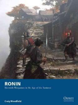 Ronin: Skirmish Wargames in the Age of the Samurai (Paperback)