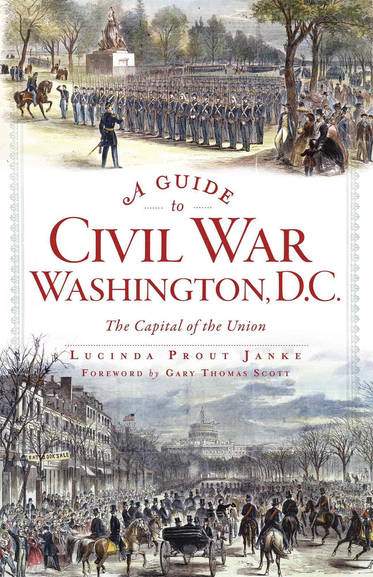 A Guide to Civil War Washington, D.C.: The Capital of the Union (Paperback)