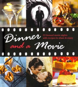 Dinner and a Movie: 12 Themed Movie Nights With Recipes to Share & Enjoy (Hardcover)