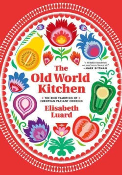 The Old World Kitchen: The Rich Tradition of European Peasant Cooking (Hardcover)