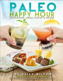 Paleo Happy Hour: Appetizers, Small Palets & Drinks (Paperback)