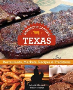 Barbecue Lover's Texas: Restaurants, Markets, Recipes & Traditions (Paperback)