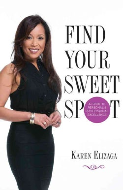 Find Your Sweet Spot: A Guide to Personal and Professional Excellence (Hardcover)