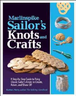 Marlinspike Sailor's Knots and Crafts: A Step-by-step Guide to Tying Classic Sailor's Knots to Create, Adorn, and... (Paperback)