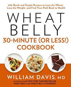 Wheat Belly 30-Minute (Or Less!) Cookbook: 200 Quick and Simple Recipes to Lose the Wheat, Lose the Weight, and F... (Hardcover)