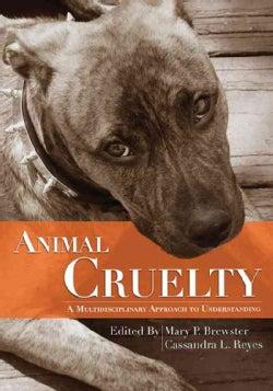 Animal Cruelty: A Multidisciplinary Approach to Understanding (Paperback)