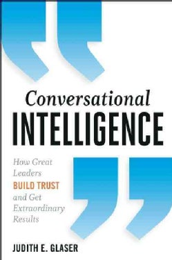 Conversational Intelligence: How Great Leaders Build Trust and Get Extraordinary Results (Hardcover)