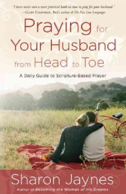 Praying for Your Husband from Head to Toe: A Daily Guide to Scripture-Based Prayer (Paperback)