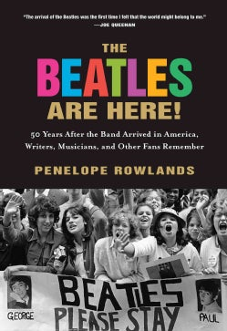 The Beatles Are Here!: 50 Years After the Band Arrived in America, Writers, Musicians, and Other Fans Remember (Paperback)