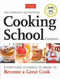 The America's Test Kitchen Cooking School Cookbook: Everything You Need to Know to Become a Great Cook (Hardcover)