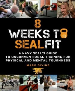 8 Weeks to Sealfit: A Navy Seal's Guide to Unconventional Training for Physical and Mental Toughness (Paperback)