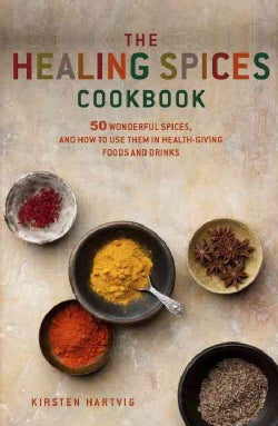 Healing Spices: 50 Wonderful Spices, and How to Use Them in Healthgiving Foods and Drinks (Paperback)