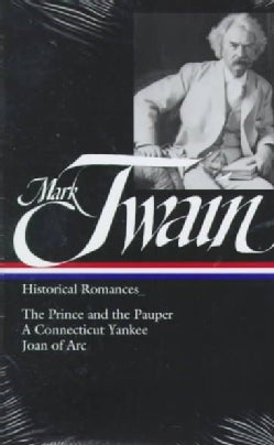 Historical Romances: The Prince and the Pauper/ a Connecticut Yankee in King Arthur's Court/ Personal Recollectio... (Hardcover)