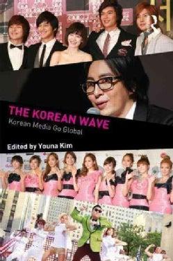 The Korean Wave: Korean Media Go Global (Paperback)