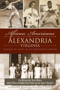 African Americans of Alexandria, Virginia: Beacons of Light in the Twentieth Century (Paperback)