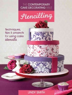 The Contemporary Cake Decorating Bible, Stencilling: Techniques, Tips & Projects for Using Cake Stencils (Paperback)