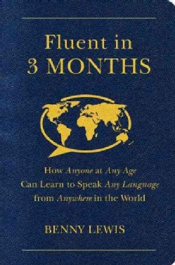 Fluent in 3 Months: How Anyone at Any Age Can Learn to Speak Any Language from Anywhere in the World (Paperback)