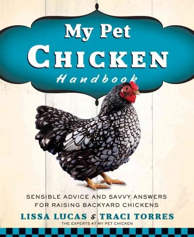 My Pet Chicken Handbook: Sensible Advice and Savvy Answers for Raising Backyard Chickens (Paperback)