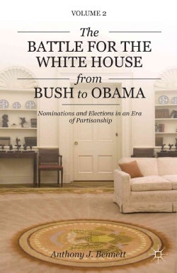 The Battle for the White House from Bush to Obama: Nominations and Elections in an Era of Partisanship (Hardcover)
