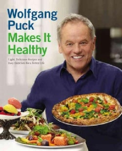Wolfgang Puck Makes It Healthy: Light, Delicious Recipes and Easy Exercises for a Better Life (Hardcover)