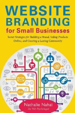 Website Branding for Small Businesses: Secret Strategies for Building a Brand, Selling Products Online, and Creat... (Paperback)