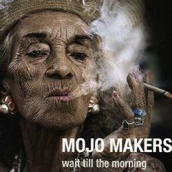 MOJO MAKERS - WAIT TILL THE MORNING