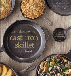 The New Cast Iron Skillet Cookbook: 150 Fresh Ideas for America's Favorite Pan (Hardcover)