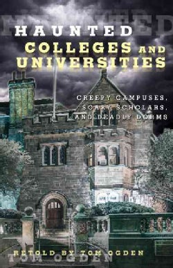 Haunted Colleges and Universities: Creepy Campuses, Scary Scholars, and Deadly Dorms (Paperback)