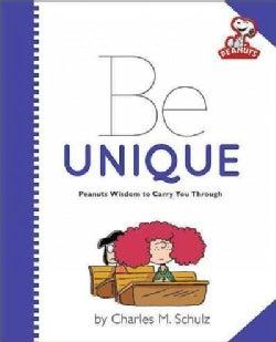 Be Unique: Peanuts Wisdom to Carry You Through (Hardcover)