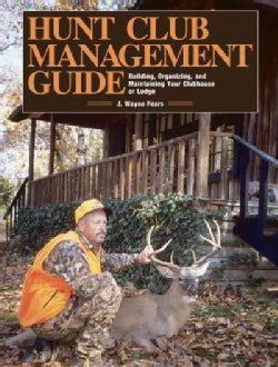 Hunt Club Management Guide: Building, Organizing, and Maintaining Your Clubhouse or Lodge (Paperback)