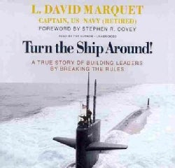 Turn the Ship Around!: A True Story of Building Leaders by Breaking the Rules: Library Edition (CD-Audio)