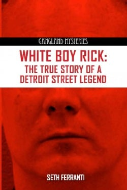 White Boy Rick: The True Story of Detroit Street Legend (Paperback)