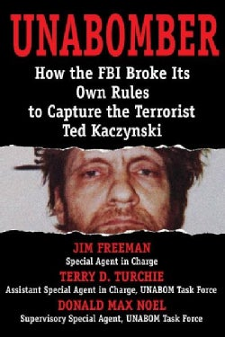 Unabomber: How the FBI Broke Its Own Rules to Capture the Terrorist Ted Kaczynski (Hardcover)