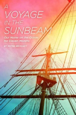 A Voyage in the Sunbeam: Our Home on the Ocean for Eleven Months (Paperback)